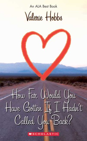 How Far Would You Have Gotten If I Hadn't Called You Back? by Valerie Hobbs