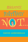 Absolutely Positively Not by David LaRochelle