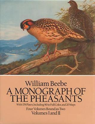A Monograph of the Pheasants Volumes I and II by William Beebe
