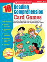 10 Reading Comprehension Card Games: Easy-to-Play, Reproducible Card and Board Games That Boost Kids' Reading Skills-and Help Them Succeed on Tests
