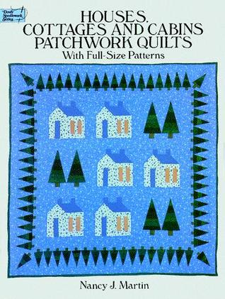 Houses, Cottages and Cabins Patchwork Quilts by Nancy J. Martin