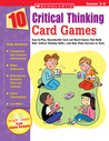 10 Critical Thinking Card Games: Easy-to-Play, Reproducible Card and Board Games That Boost Kids' Critical Thinking Skills-and Help Them Succeed on Tests
