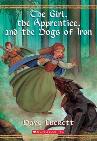 The Girl, the Apprentice, and the Dogs of Iron by Dave Luckett