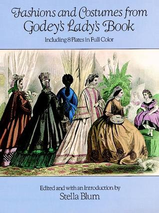 Fashions and Costumes from Godeys Ladys Book: Including 8 Plates in Full Color