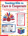 Teaching Kids to Care & Cooperate: 50 Easy Writing, Discussion & Art Activities That Help Develop Responsibility & Respect for Others