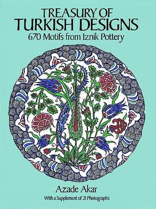 Treasury of Turkish Designs: 670 Motifs from Iznik Pottery