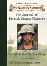 The Journal of Patrick Seamus Flaherty: United States Marine Corps, Khe Sanh, Vietnam, 1968 (My Name Is America)