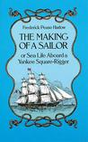 The Making of a Sailor / or Sea Life Aboard a Yankee Square-Rigger