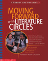 Moving Forward With Literature Circles: How to Plan, Manage, and Evaluate Literature Circles to Deepen Understanding and Foster a Love of Reading