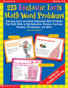 225 Fantastic Facts Math Word Problems: Amazing Facts and Quick Companion Word Problems That Build Skills in Multiplication, Division, Fractions, Decimals, Percentages, and More