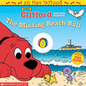The Missing Beach Ball (Clifford the Big Red Dog)