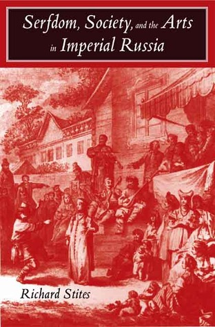 Serfdom, Society, and the Arts in Imperial Russia: The Pleasure and the Power