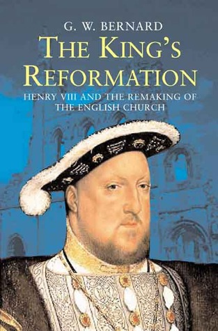 The King�s Reformation: Henry VIII and the Remaking of the English Church