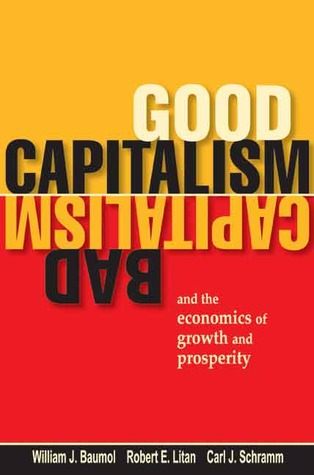 Good Capitalism, Bad Capitalism, and the Economics of Growth ... by William J. Baumol