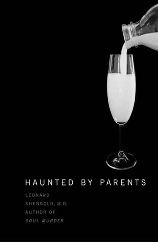Haunted by Parents by Leonard Shengold