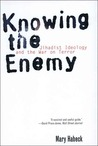 Knowing the Enemy: Jihadist Ideology and the War on Terror