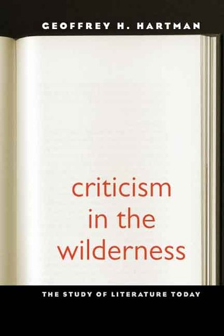 Criticism in the Wilderness by Geoffrey H. Hartman