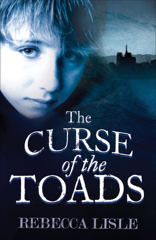 The Curse of the Toads by Rebecca Lisle