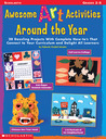 Awesome Art Activities Around the Year: 20 Dazzling Projects With Complete How-to's That Connect to Your Curriculum and Delight all Learners
