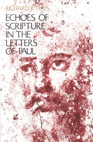 Echoes of Scripture in the Letters of Paul by Richard B. Hays