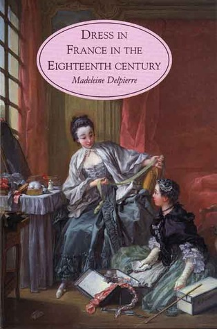 Dress in France in the Eighteenth Century by Madeleine Delpierre
