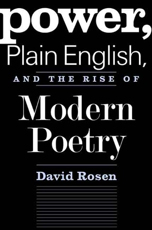 Power, Plain English, and the Rise of Modern Poetry by David  Rosen