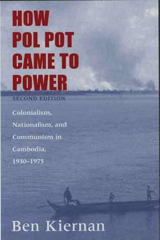 How Pol Pot Came to Power by Ben Kiernan