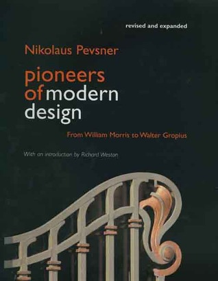 Pioneers of Modern Design: From William Morris to Walter Gropius; Revised and Expanded Edition
