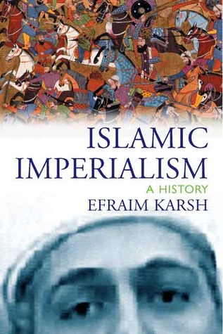Islamic Imperialism by Efraim Karsh