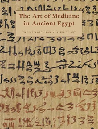 The Art of Medicine in Ancient Egypt by James P. Allen