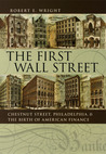 The First Wall Street: Chestnut Street, Philadelphia, and the Birth of American Finance
