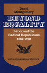 Beyond Equality: Labor and the Radical Republicans, 1862-1872