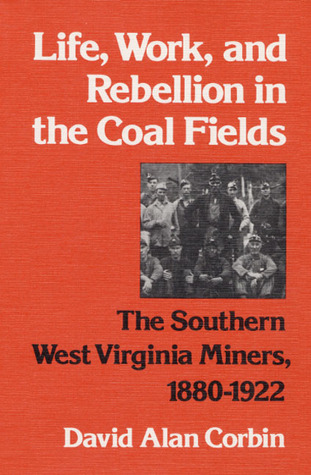 Free Download Life, Work, and Rebellion in the Coal Fields: The Southern West Virginia Miners, 1880-1922 (The Working Class in American History) by David  Corbin iBook
