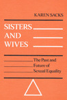 Sisters and Wives: THE PAST AND FUTURE OF SEXUAL EQUALITY