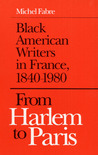 From Harlem to Paris: Black American Writers in France 1840-1980