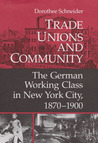 Trade Unions and Community: The German Working Class in New York City, 1870-1900