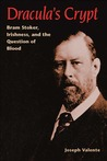 Dracula's Crypt: Bram Stoker, Irishness, and the Question of Blood