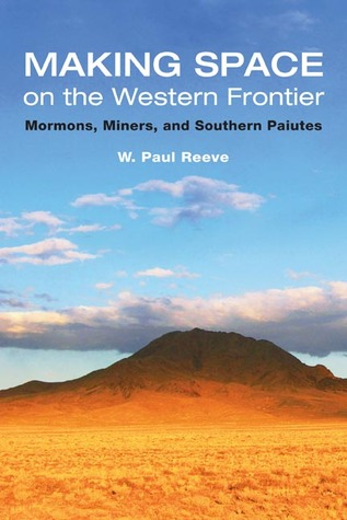 Making Space on the Western Frontier by W. Paul Reeve