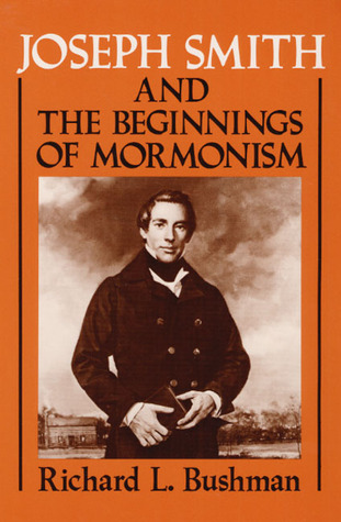 Joseph Smith and the Beginnings of Mormonism by Richard L. Bushman