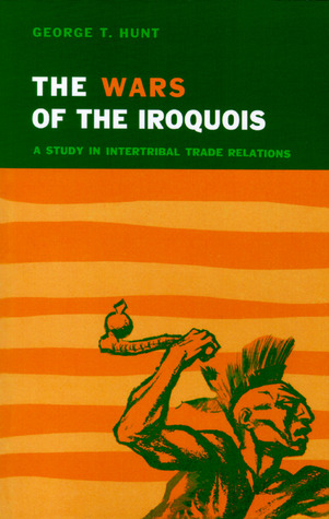 Wars of the Iroquois: A Study in Intertribal Trade Relations