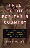 Free to Die for Their Country: The Story of the Japanese American Draft Resisters in World War II