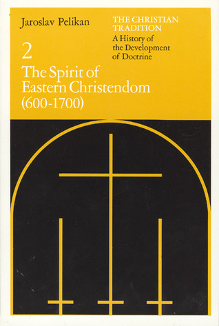 The Christian Tradition 2: The Spirit of Eastern Christendom 600-1700 (The Christian Tradition #2)