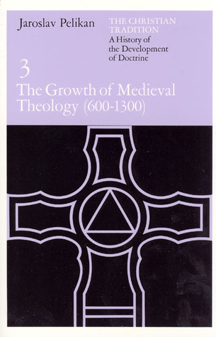 Find The Christian Tradition 3: The Growth of Medieval Theology 600-1300 (The Christian Tradition #3) PDF by Jaroslav Pelikan