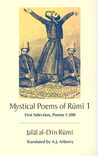 The Mystical Poems of Rumi 1: First Selection, Poems 1-200