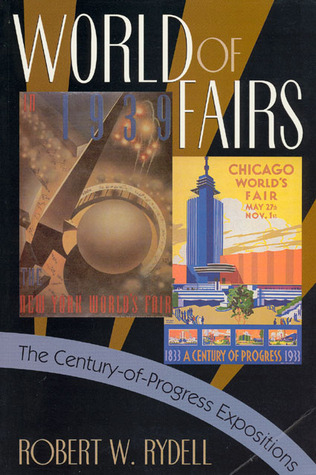 World of Fairs by Robert W. Rydell