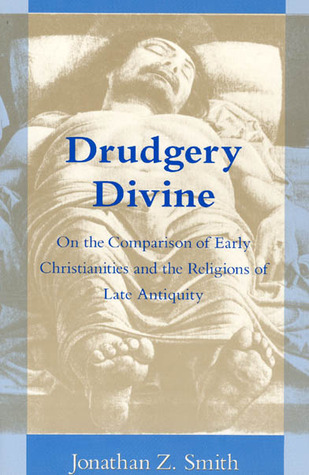 Drudgery Divine: On the Comparison of Early Christianities and the Religions of Late Antiquity