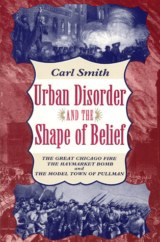 Urban Disorder and the Shape of Belief by Carl Smith