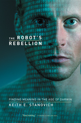 The Robot's Rebellion by Keith E. Stanovich