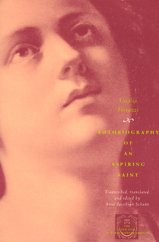 Autobiography of an Aspiring Saint (The Other Voice in Early Modern Europe: The Chicago Series)