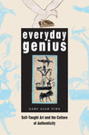 Everyday Genius: Self-Taught Art and the Culture of Authenticity